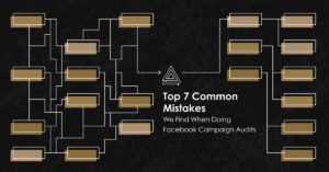 Top 7 Common Mistakes We Find When Doing Facebook Account Audits